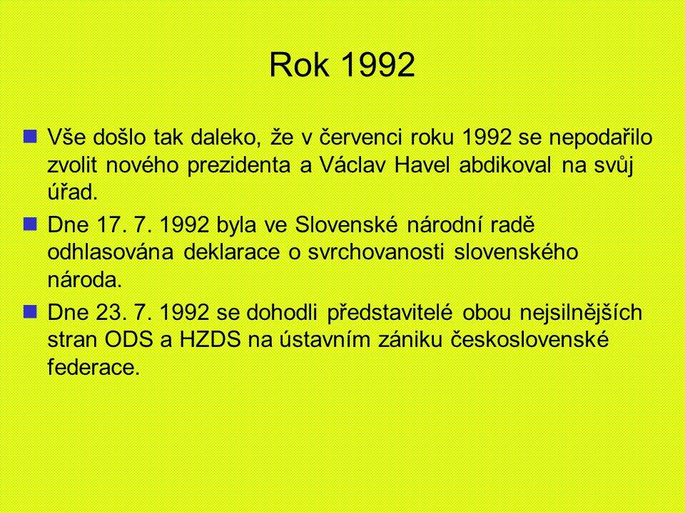 Rok 1992 Vše došlo tak daleko, že v červenci roku 1992 se nepodařilo zvolit nového prezidenta a Václav Havel abdikoval na svůj úřad.