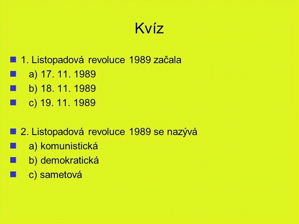 Kvíz 1. Listopadová revoluce 1989 začala a) 17. 11. 1989