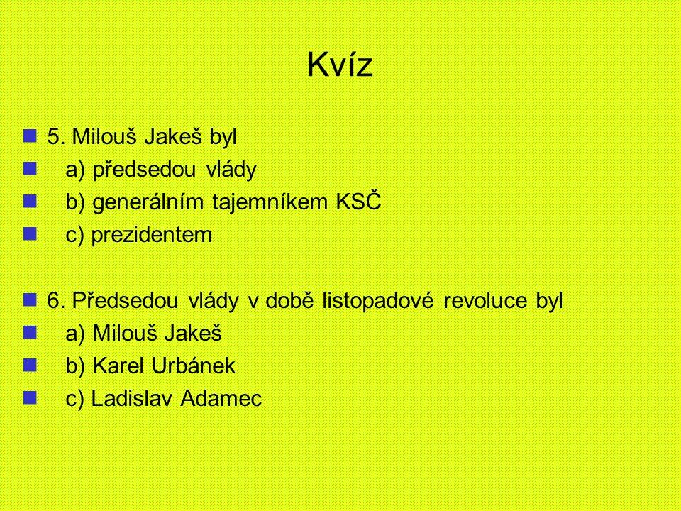 Kvíz 5. Milouš Jakeš byl a) předsedou vlády
