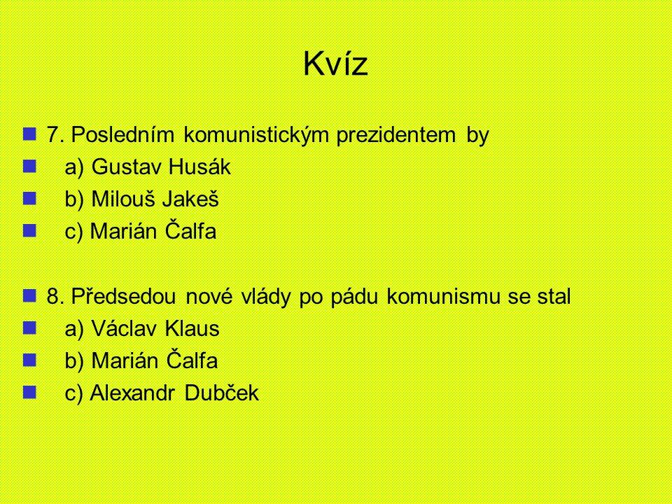 Kvíz 7. Posledním komunistickým prezidentem by a) Gustav Husák