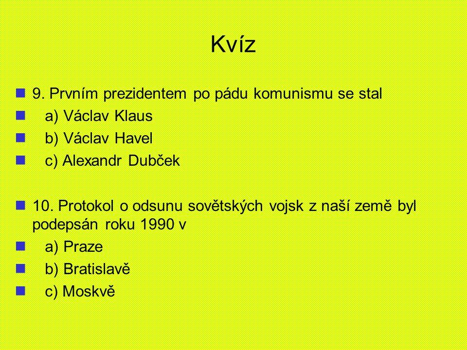 Kvíz 9. Prvním prezidentem po pádu komunismu se stal a) Václav Klaus