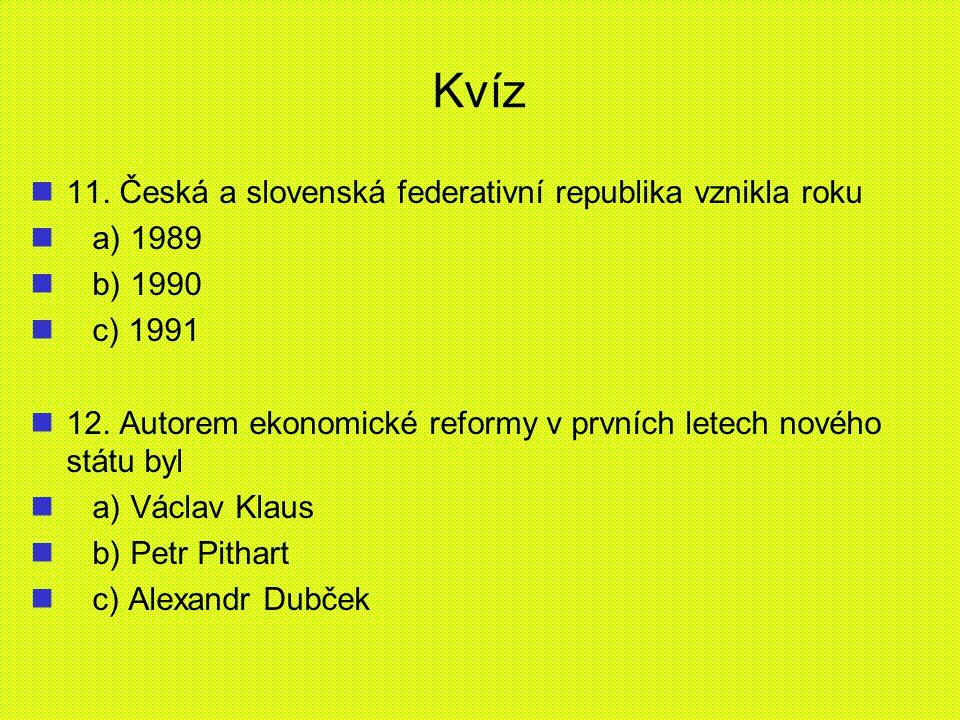 Kvíz 11. Česká a slovenská federativní republika vznikla roku a) 1989