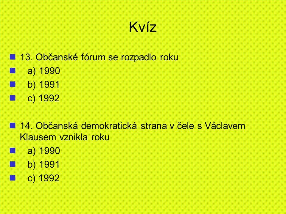 Kvíz 13. Občanské fórum se rozpadlo roku a) 1990 b) 1991 c) 1992