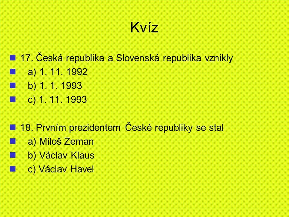 Kvíz 17. Česká republika a Slovenská republika vznikly a) 1. 11. 1992