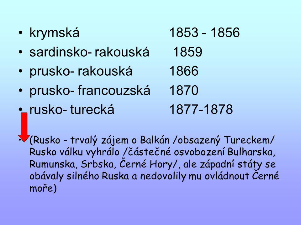 krymská 1853 - 1856 sardinsko- rakouská 1859 prusko- rakouská 1866