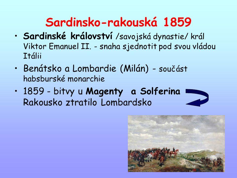 Sardinsko-rakouská 1859 Sardinské království /savojská dynastie/ král Viktor Emanuel II. - snaha sjednotit pod svou vládou Itálii.