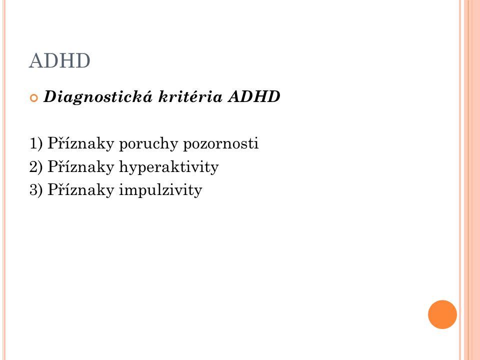 ADHD Diagnostická kritéria ADHD 1) Příznaky poruchy pozornosti