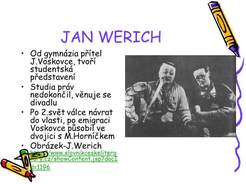JAN WERICH Od gymnázia přítel J.Voskovce, tvoří studentská představení