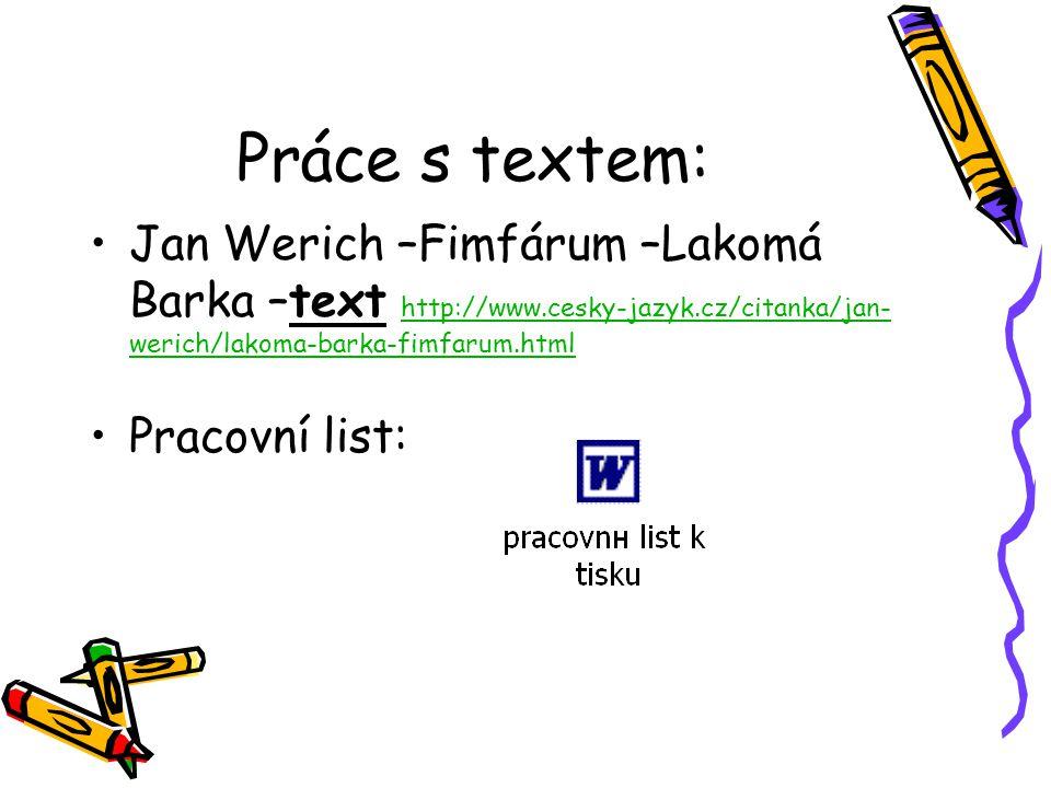 Práce s textem: Jan Werich –Fimfárum –Lakomá Barka –text http://www.cesky-jazyk.cz/citanka/jan-werich/lakoma-barka-fimfarum.html.
