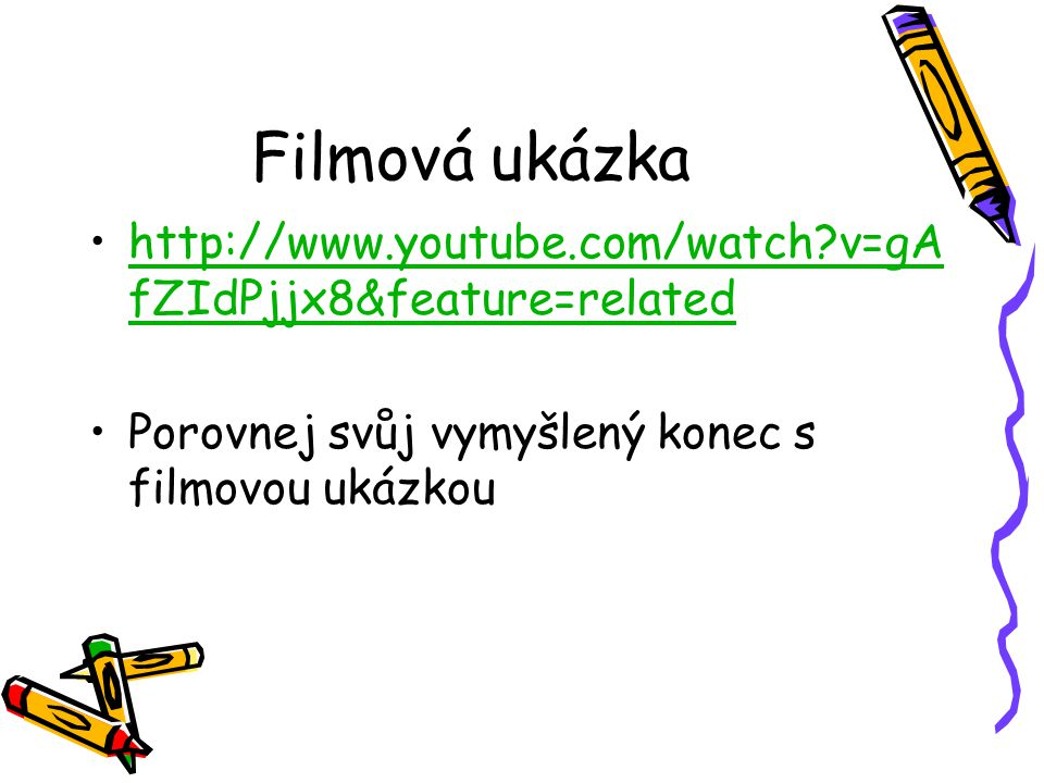 Filmová ukázka http://www.youtube.com/watch v=gAfZIdPjjx8&feature=related.