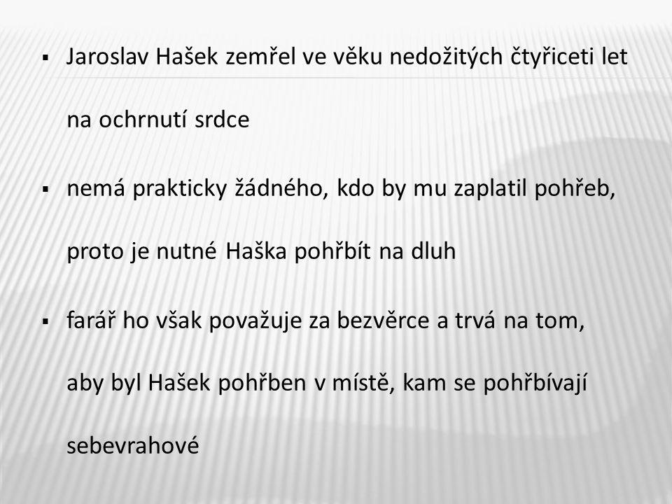Jaroslav Hašek zemřel ve věku nedožitých čtyřiceti let na ochrnutí srdce