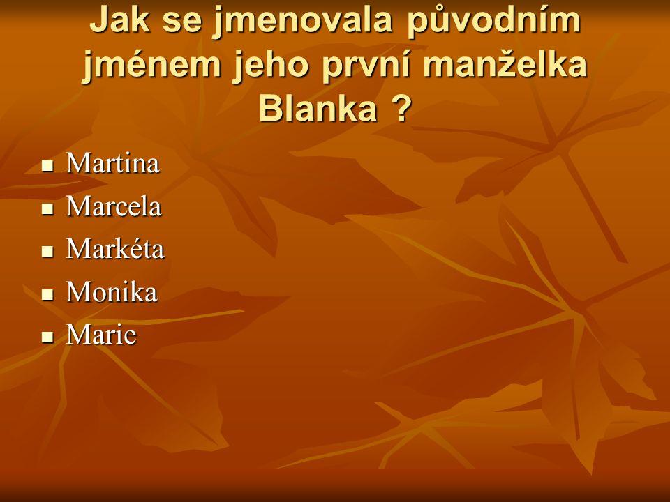 Jak se jmenovala původním jménem jeho první manželka Blanka