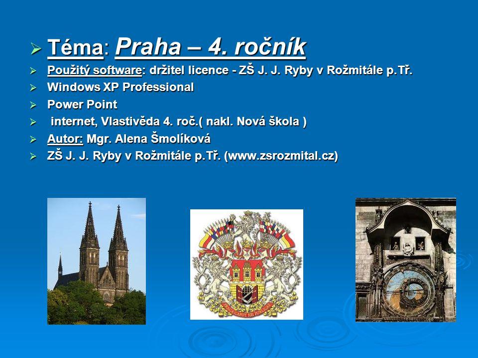 Téma: Praha – 4. ročník Použitý software: držitel licence - ZŠ J. J. Ryby v Rožmitále p.Tř. Windows XP Professional.