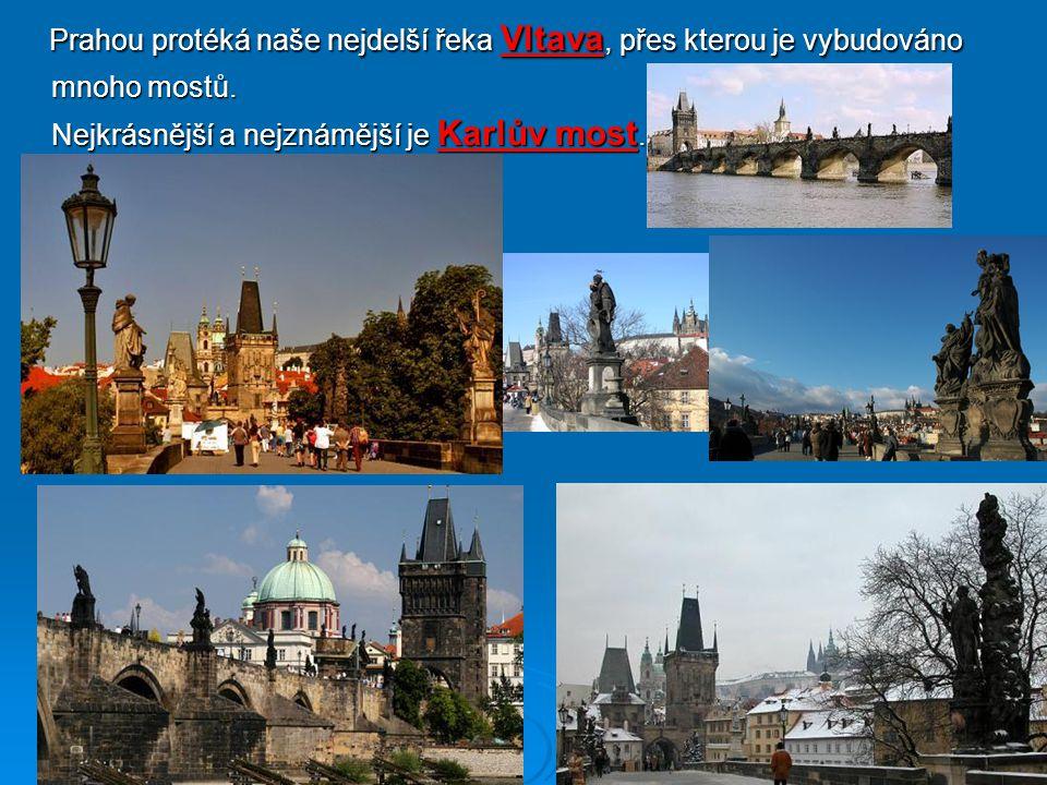 Prahou protéká naše nejdelší řeka Vltava, přes kterou je vybudováno