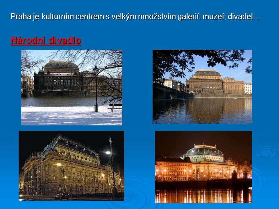 Praha je kulturním centrem s velkým množstvím galerií, muzeí, divadel…
