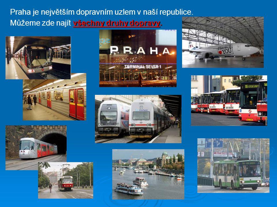 Praha je největším dopravním uzlem v naší republice.