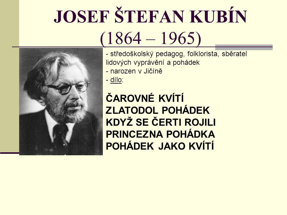 JOSEF ŠTEFAN KUBÍN (1864 – 1965) ČAROVNÉ KVÍTÍ ZLATODOL POHÁDEK