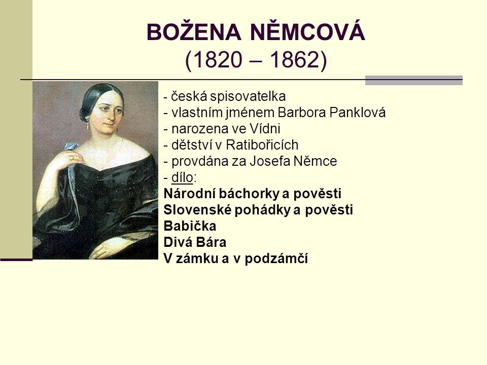 BOŽENA NĚMCOVÁ (1820 – 1862) vlastním jménem Barbora Panklová