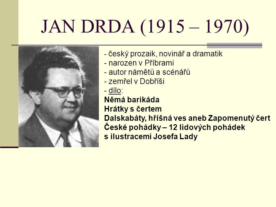 JAN DRDA (1915 – 1970) narozen v Příbrami autor námětů a scénářů