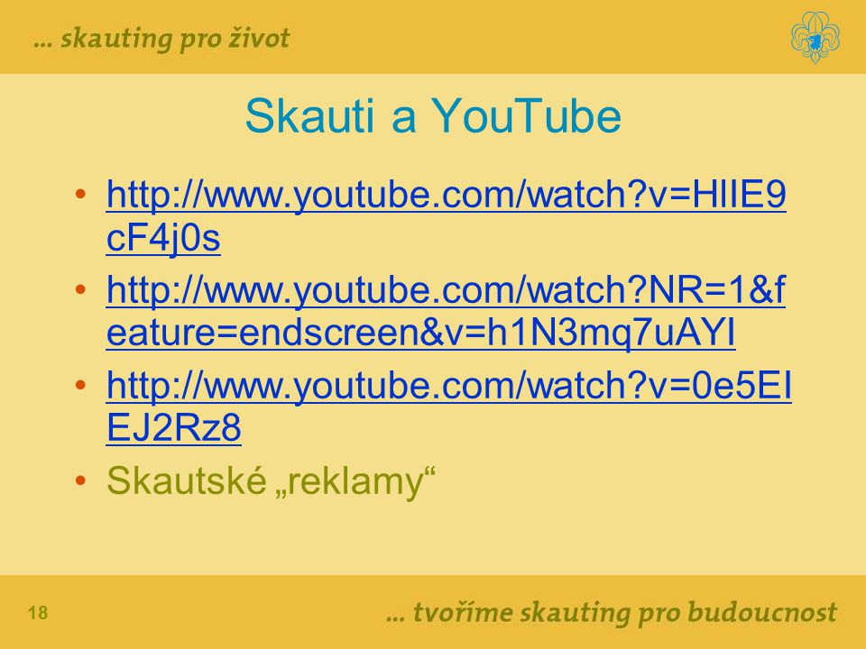 Skauti a YouTube http://www.youtube.com/watch v=HlIE9 cF4j0s