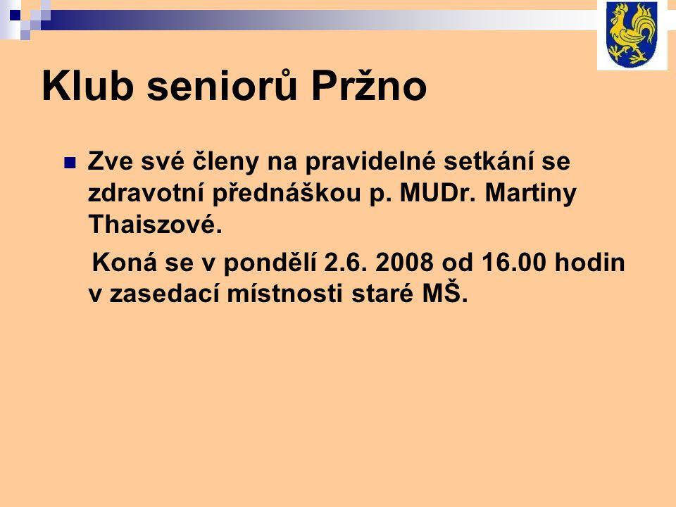 Klub seniorů Pržno Zve své členy na pravidelné setkání se zdravotní přednáškou p. MUDr. Martiny Thaiszové.