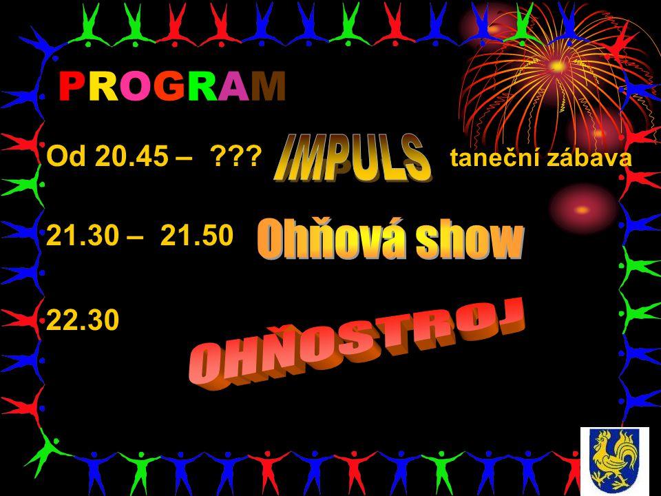 PROGRAM IMPULS Ohňová show OHŇOSTROJ Od 20.45 – taneční zábava