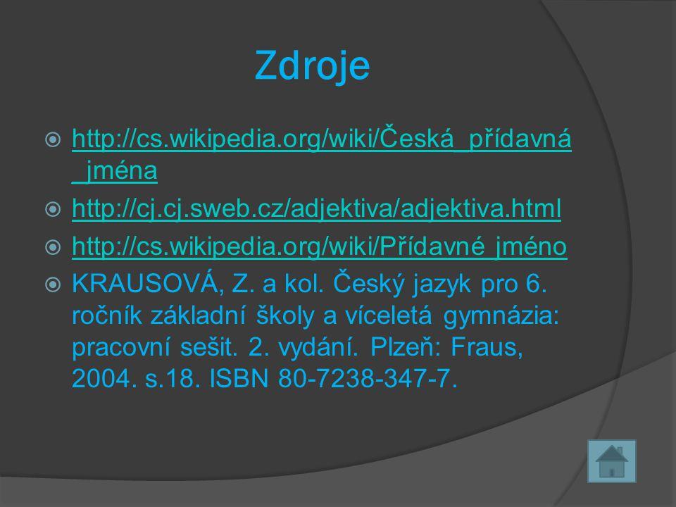 Zdroje http://cs.wikipedia.org/wiki/Česká_přídavná_jména
