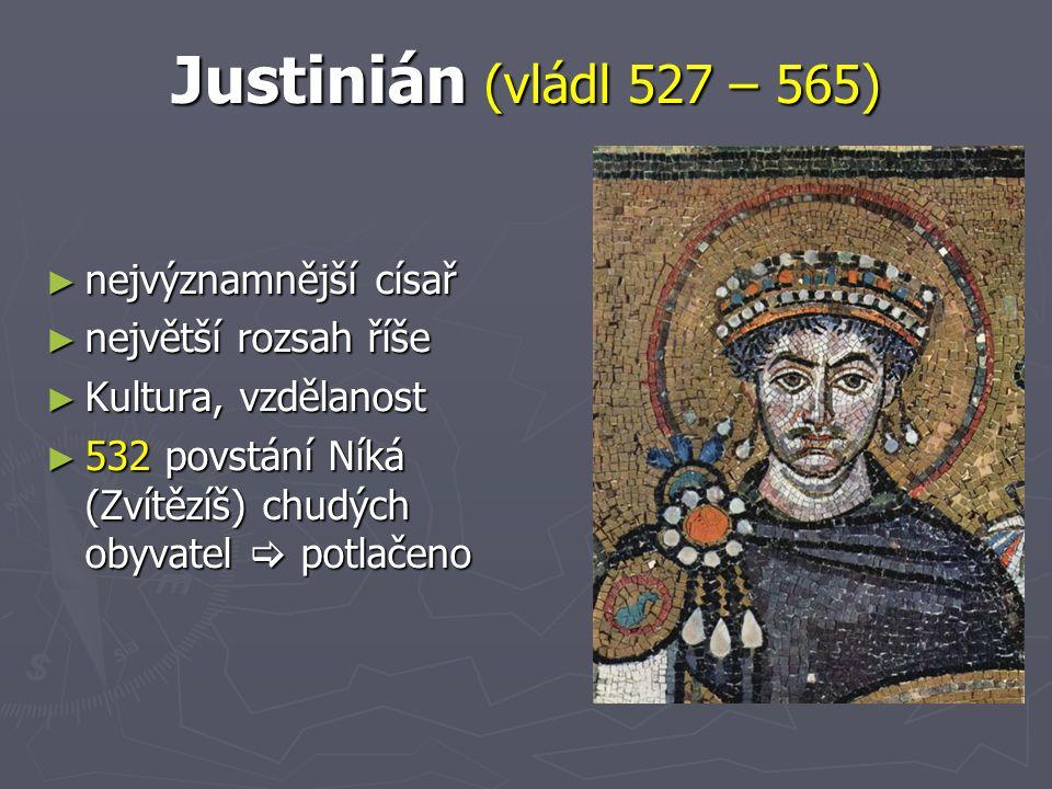 Justinián (vládl 527 – 565) nejvýznamnější císař největší rozsah říše