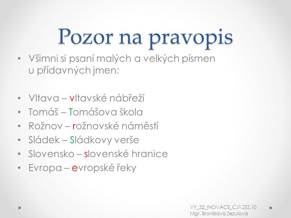 Pozor na pravopis Všimni si psaní malých a velkých písmen u přídavných jmen: Vltava – vltavské nábřeží.