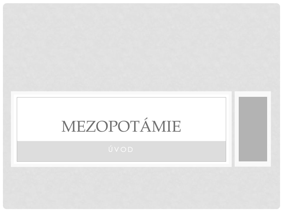 MEZOPOTÁMIE ÚVOD