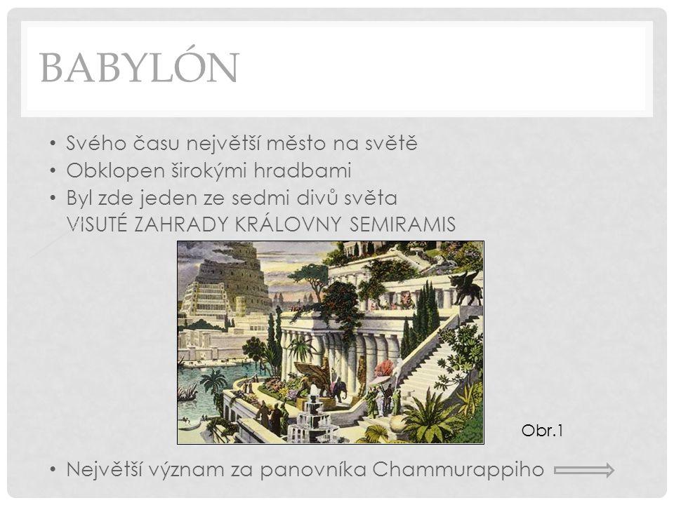 babylón Svého času největší město na světě Obklopen širokými hradbami