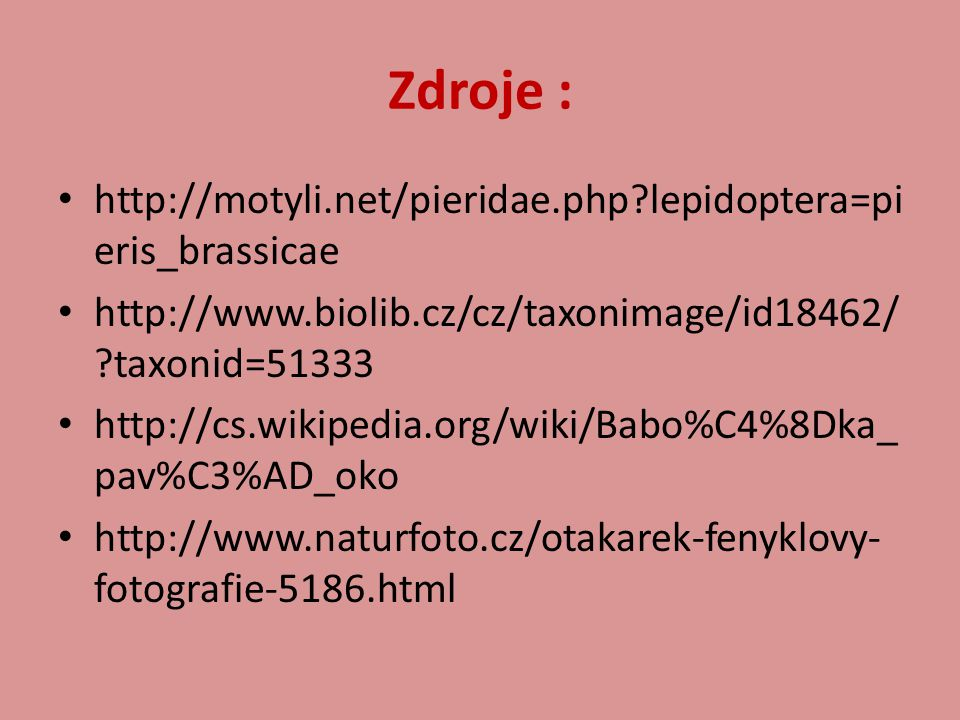 Zdroje : http://motyli.net/pieridae.php lepidoptera=pieris_brassicae