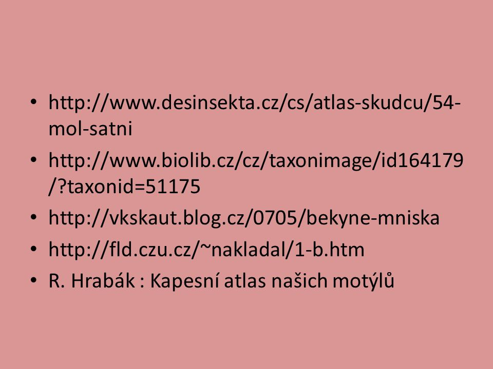 http://www.desinsekta.cz/cs/atlas-skudcu/54-mol-satni http://www.biolib.cz/cz/taxonimage/id164179/ taxonid=51175.