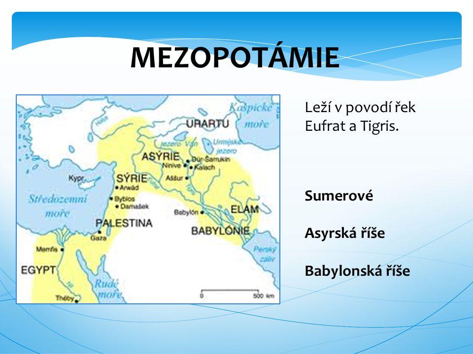MEZOPOTÁMIE Leží v povodí řek Eufrat a Tigris. Sumerové Asyrská říše