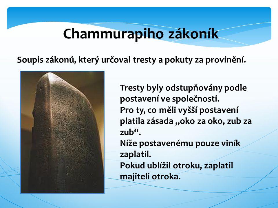 Chammurapiho zákoník Soupis zákonů, který určoval tresty a pokuty za provinění. Tresty byly odstupňovány podle postavení ve společnosti.