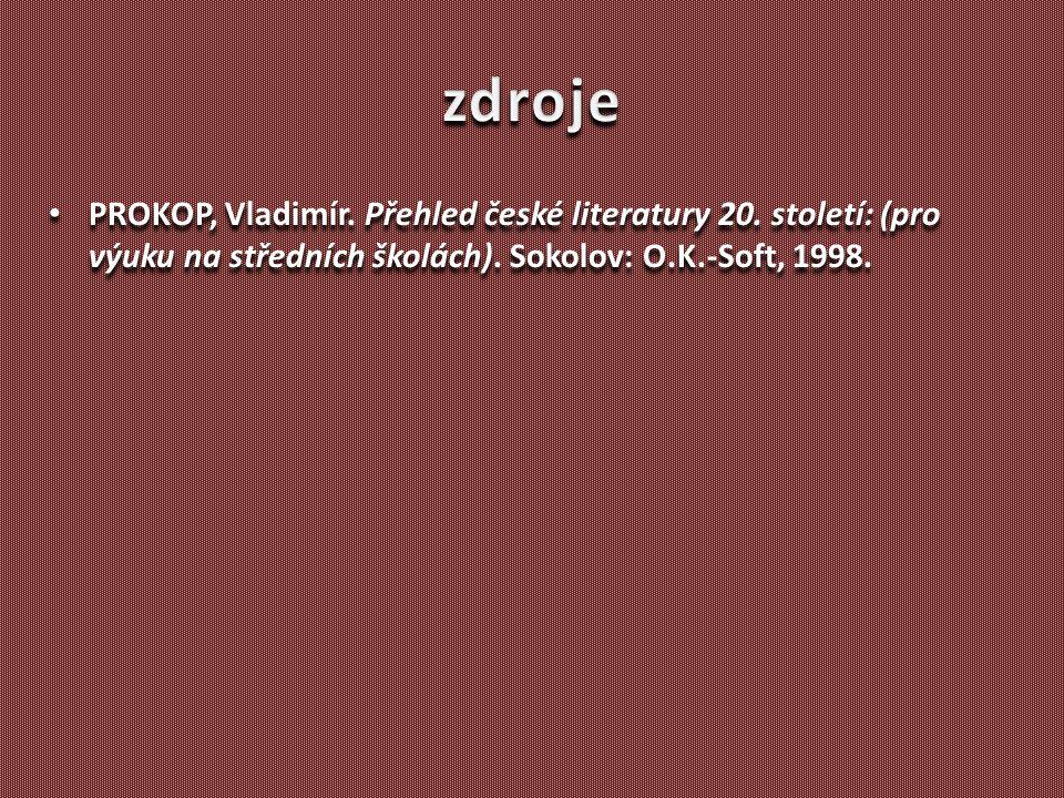 zdroje PROKOP, Vladimír. Přehled české literatury 20.