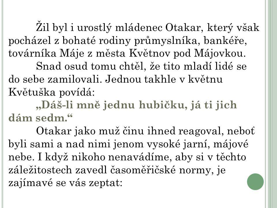 Žil byl i urostlý mládenec Otakar, který však pocházel z bohaté rodiny průmyslníka, bankéře, továrníka Máje z města Květnov pod Májovkou.