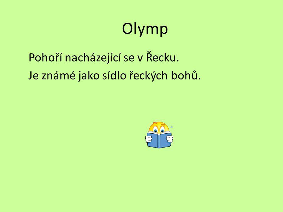 Olymp Pohoří nacházející se v Řecku. Je známé jako sídlo řeckých bohů.