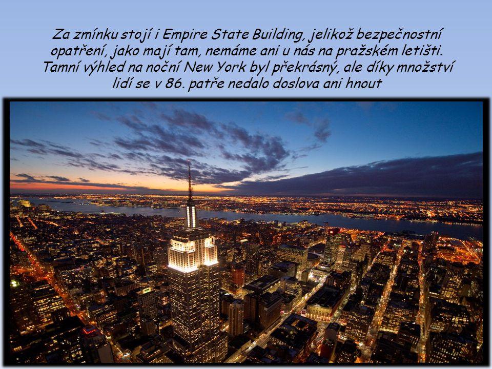 Za zmínku stojí i Empire State Building, jelikož bezpečnostní opatření, jako mají tam, nemáme ani u nás na pražském letišti.