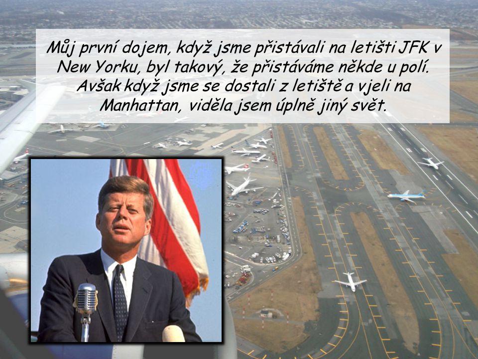Můj první dojem, když jsme přistávali na letišti JFK v New Yorku, byl takový, že přistáváme někde u polí.