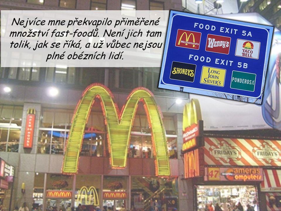 Nejvíce mne překvapilo přiměřené množství fast-foodů