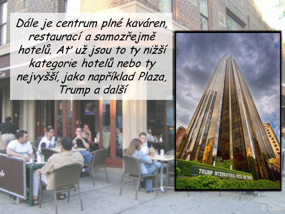 Dále je centrum plné kaváren, restaurací a samozřejmě hotelů
