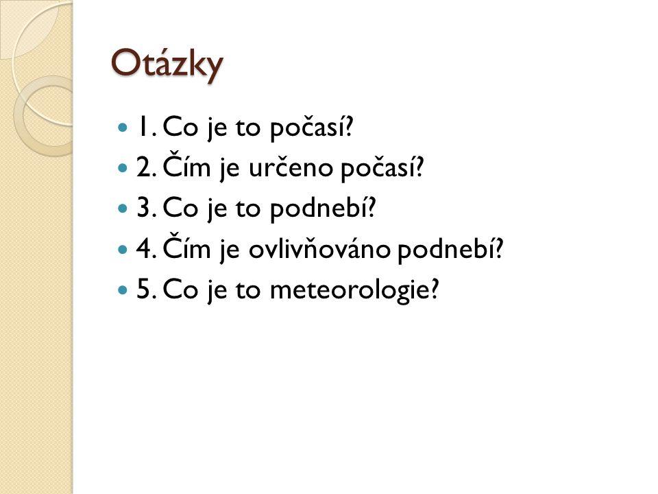 Otázky 1. Co je to počasí 2. Čím je určeno počasí