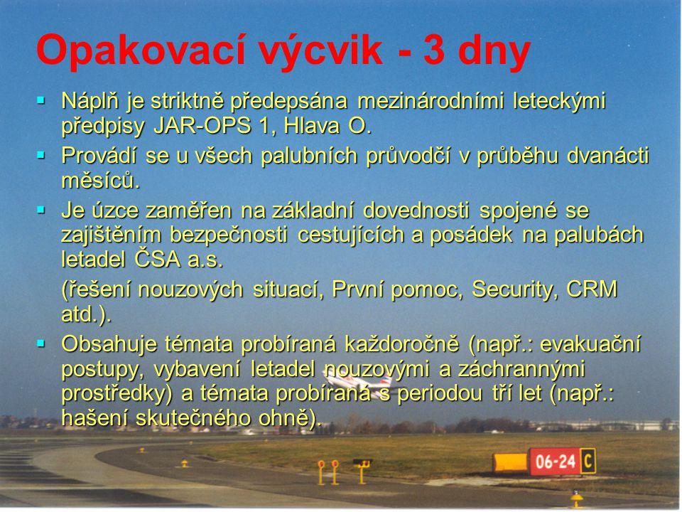 Opakovací výcvik - 3 dny Náplň je striktně předepsána mezinárodními leteckými předpisy JAR-OPS 1, Hlava O.