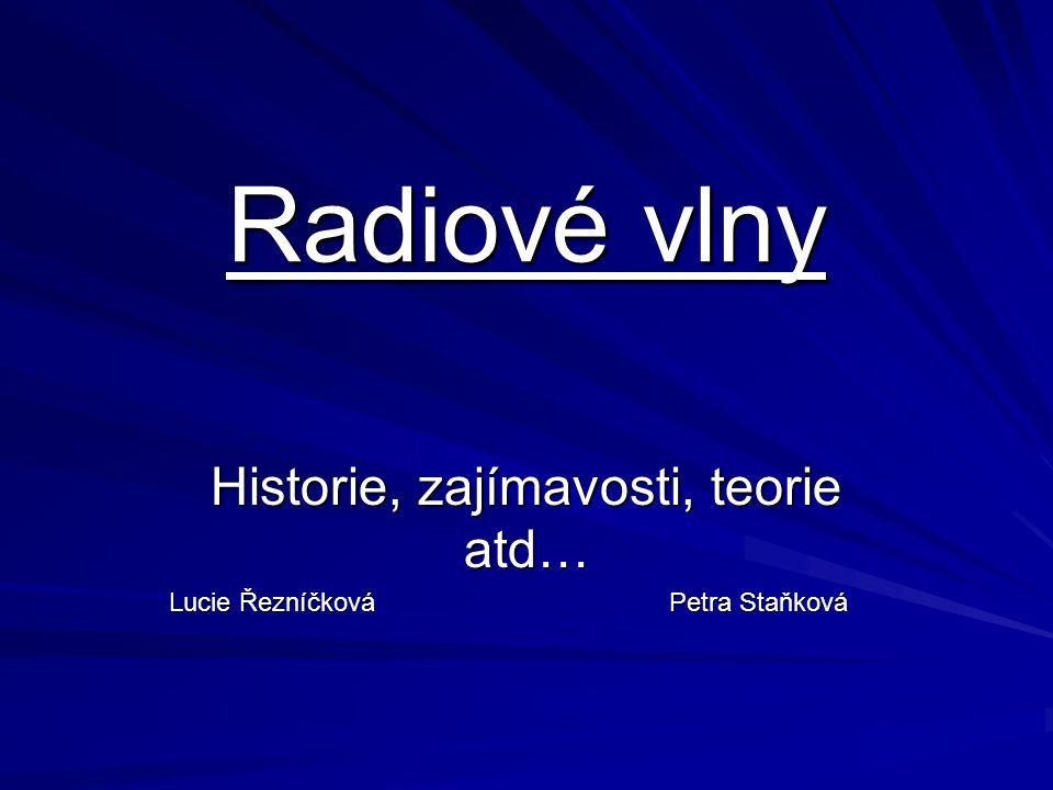 Historie, zajímavosti, teorie atd… Lucie Řezníčková Petra Staňková