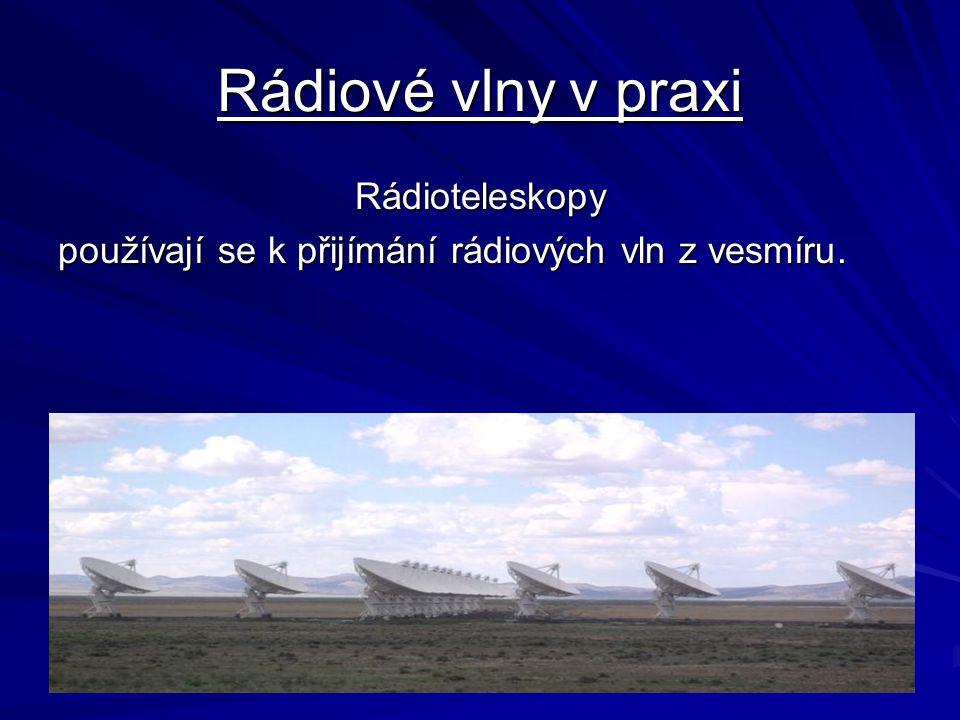 Rádiové vlny v praxi Rádioteleskopy