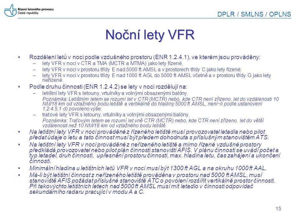 Noční lety VFR Rozdělení letů v noci podle vzdušného prostoru (ENR 1.2.4.1), ve kterém jsou prováděny: