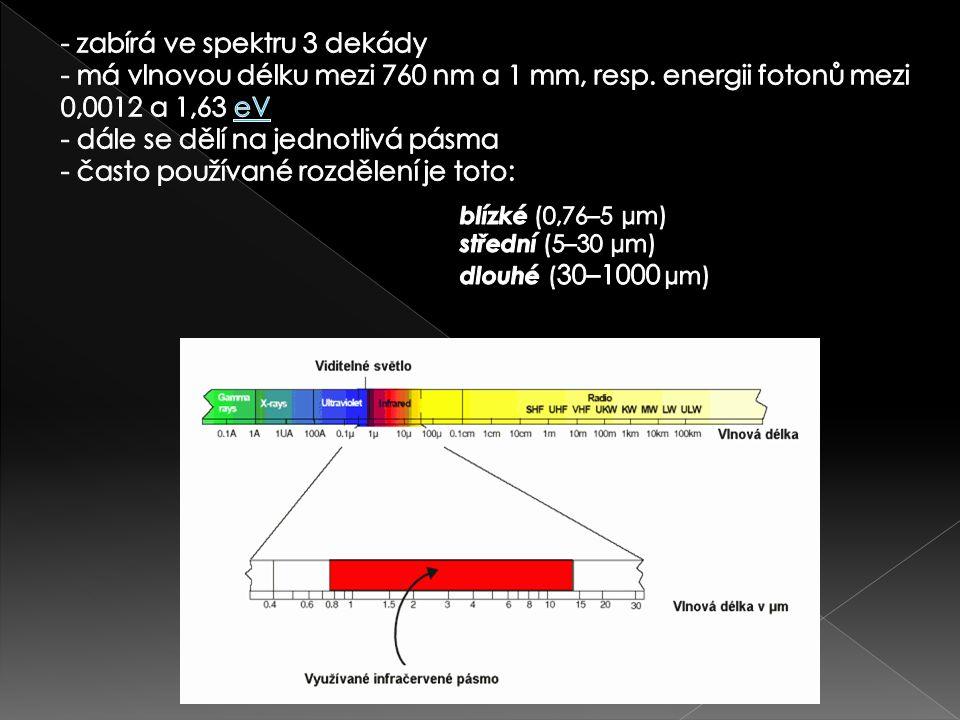 - zabírá ve spektru 3 dekády - má vlnovou délku mezi 760 nm a 1 mm, resp. energii fotonů mezi 0,0012 a 1,63 eV - dále se dělí na jednotlivá pásma - často používané rozdělení je toto: