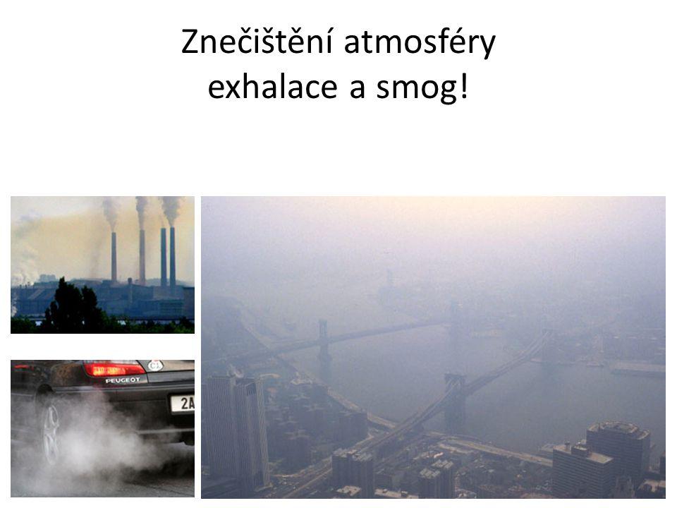 Znečištění atmosféry exhalace a smog!