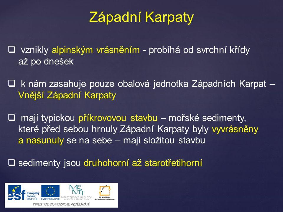 Západní Karpaty vznikly alpinským vrásněním - probíhá od svrchní křídy až po dnešek.